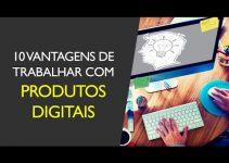 10 Vantagens De Trabalhar Com Produtos Digitais | Tiago Bastos