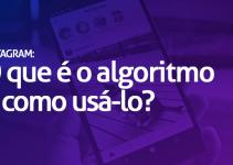 Como usar o Algoritmo Instagram a seu favor: e por que ele é excelente para o Marketing